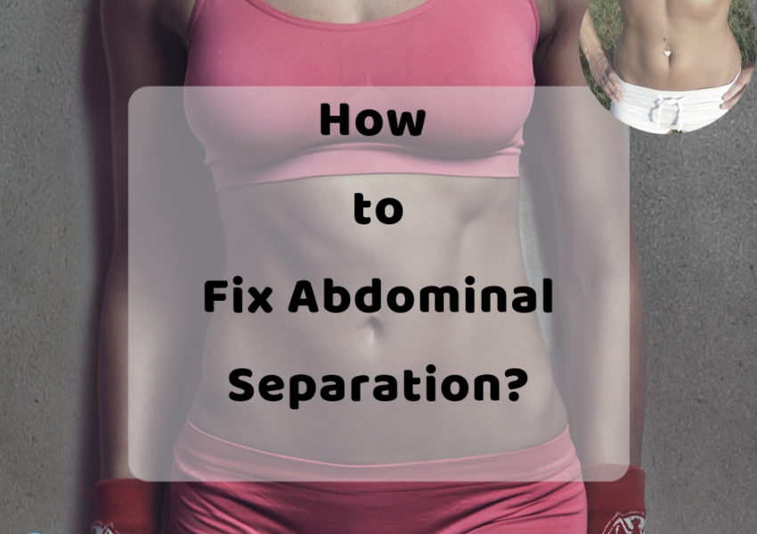 How to Fix Abdominal Separation?