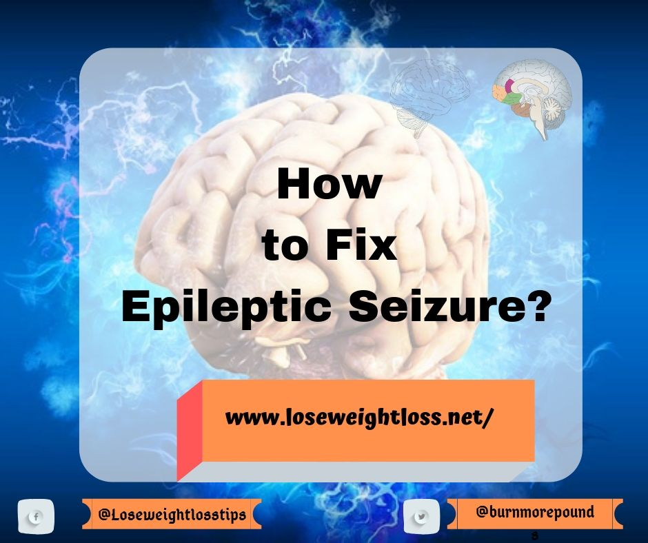 How to Fix Epileptic Seizure?
