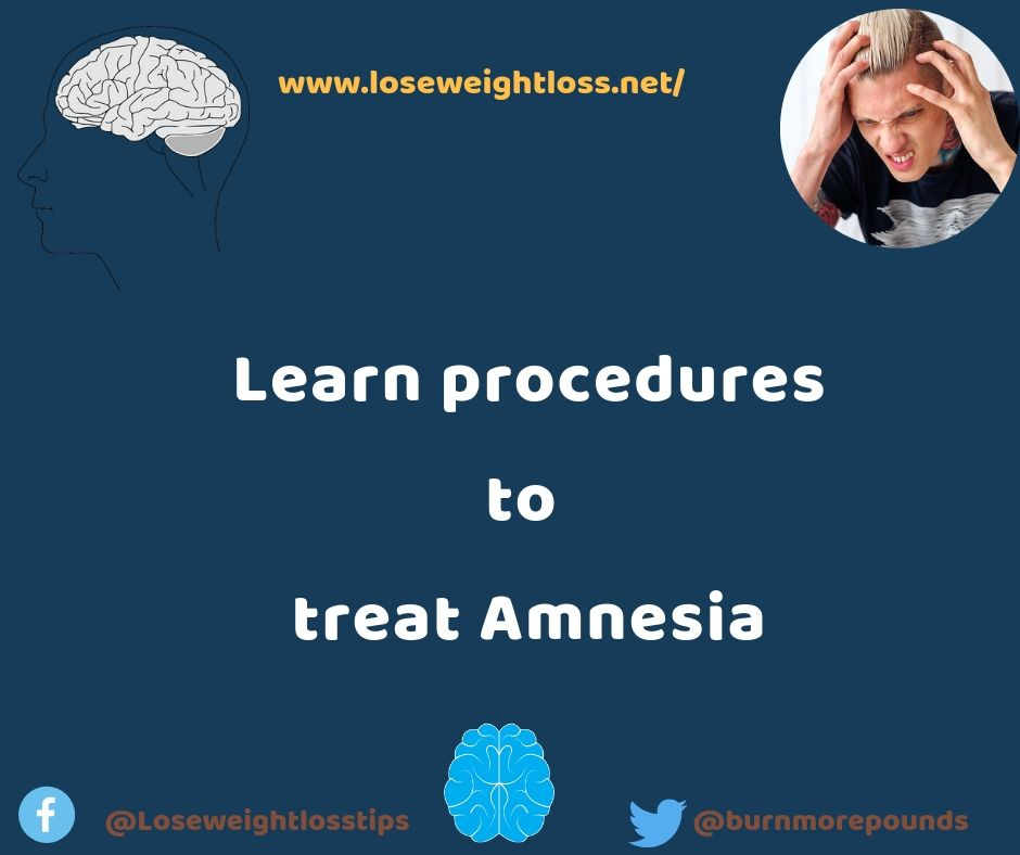 Learn procedures to treat Amnesia